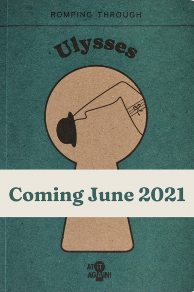 New Edition Romping through Ulysses by At it Again! June 2021